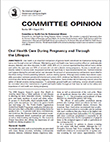 College of Obstetricians and Gynecologists Committee Opinion: Oral Health Care During Pregnancy and Through Lifespan